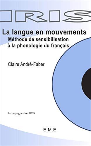 La langue en mouvements: Méthode de sensibilisation a la phonologie du français