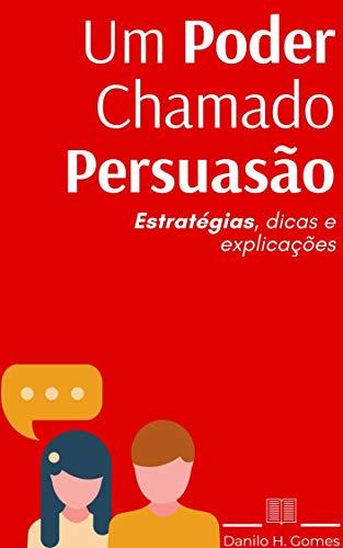 Um Poder Chamado Persuasão: Estratégias, dicas e explicações