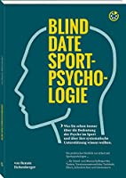 Blind Date Sportpsychologie: Was Sie schon immer ueber die Bedeutung der Psyche im Sport und ueber ihre systematische Unterstuetzung wissen wollten