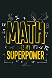 Funny Math Is My Superpower Algebra Lover STEAM Gift: Notebook Planner - 6x9 inch Daily Planner Journal, To Do List Notebook, Daily Organizer, 114 Pages