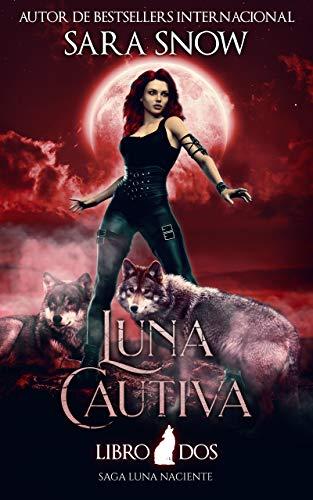 Luna Cautiva: Segundo Libro de la Saga Luna Naciente (Una Serie Romántica Paranormal)