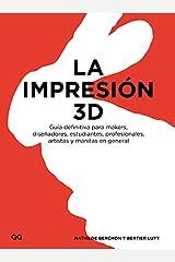 La impresión 3D: Guía definitiva para makers, diseñadores, estudiantes, profesionales, artistas y manitas en general Paperback
