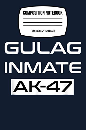 Composition Notebook: Gulag Inmate Ak 47 Funny Video Game Ussr Gamergift Goolag 120 Wide Lined Pages - 6' x 9' - College Ruled Journal Book, Planner, Diary for Women, Men, Teens, and Children