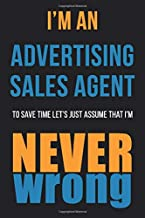 I'm An Advertising Sales Agent To Save Time Let's Just Assume That I'm Never Wrong: Funny Gift Idea For Coworker, Boss & F...