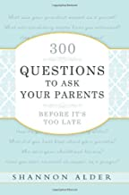 300 Questions to Ask Your Parents Before It's Too Late