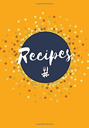 Recipes: Blank Cookbook Recipe Journal, Create Your Own Cookbook, 200 Pages (7 x 10 in.) (Family Recipes) (Volume 1)