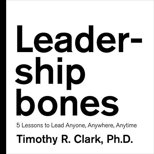 Leadership Bones Audiobook By Timothy R. Clark cover art