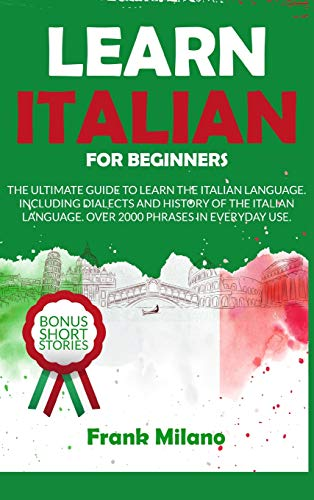 LEARN ITALIAN FOR BEGINNERS: A beginner's guide to the Italian language, how to learn Italian and over 1000 common phrases of Italian you can use in daily life (1)
