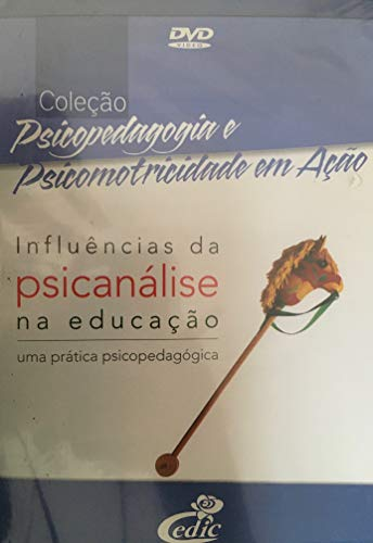 Psicopedagogia e Psicomotricidade em Ação - Influências da Psicanálise na Educação