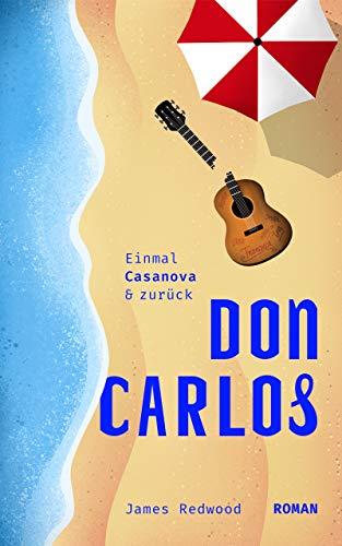 Don Carlos – einmal Casanova und zurück: Humorvoller Liebes- & Urlaubsroman (mit Flirt-Tipps)