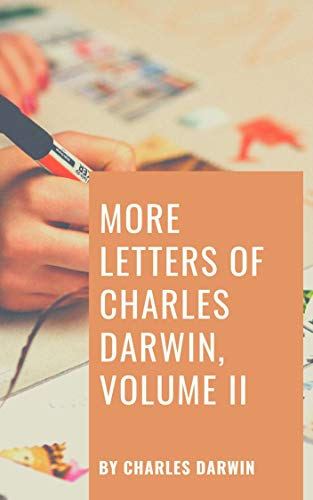 MORE LETTERS OF CHARLES DARWIN, VOLUME II (English Edition)