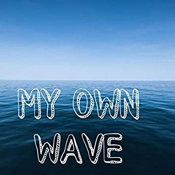 MY OWN WAVE