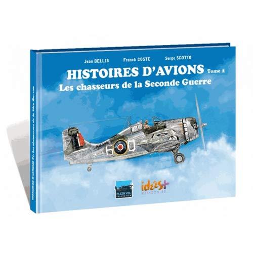 Histoires d'avions 02 - Les chasseurs de la Seconde Guerre mondiale