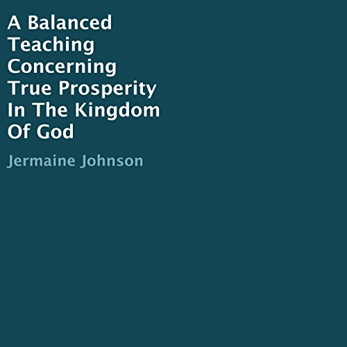 A Balanced Teaching Concerning True Prosperity in the Kingdom of God audiobook cover art