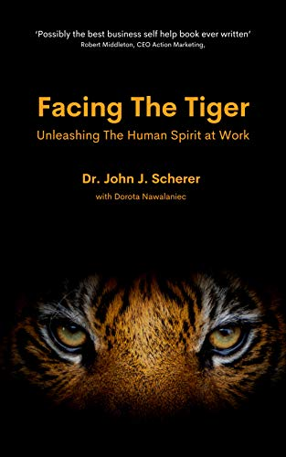 Facing The Tiger. Unleashing The Human Spirit at Work: Personal and leadership development book that helps you unleash your and your teams' potential and ... extraordinary results (English Edition)