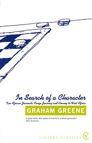 In Search Of a Character: Two African Journals: Congo Journey and Convoy to West Africa (Vintage Classics) (English Edition)