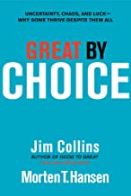 Great by Choice: Uncertainty, Chaos, and Luck--Why Some Thrive Despite Them All (Good to Great Book 5)