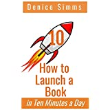 How to Launch a Book in Ten Minutes a Day (English Edition)