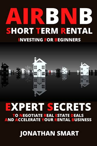 Real Estate Investing Books! - Airbnb Short Term Rental Investing for Beginners: Expert Secrets to Negotiate Real Estate Deals & Accelerate your Rental Business