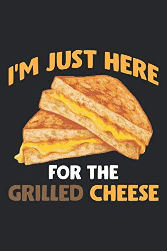 I'm Just Here For the Grilled Cheese: Funny Food Lover Foodie Grilled Cheese Sandwich  Notebook 6x9 Inches 120 dotted pages for notes, drawings, formulas   Organizer writing book planner diary