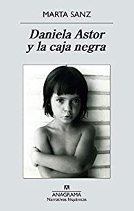 Daniela Astor Y La Caja Negra par Marta Sanz Pastor