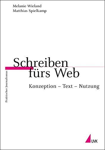 Schreiben fürs Web: Konzeption - Text - Nutzung (Praktischer Journalismus)