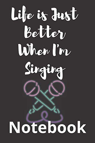 Life is Just Better When I'm Singing Notebook: Funny Acapella Quartet Sheet Music Paper, Diary, Notebook Gift For music lovers