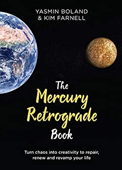 The Mercury Retrograde Book: Turn Chaos into Creativity to Repair, Renew and Revamp Your Life by [Yasmin Boland, Kim Farnell]