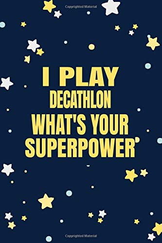 I Play Decathlon What's Your Superpower: Decathlon Player Notebook, Athletes Gift, Decathlon...