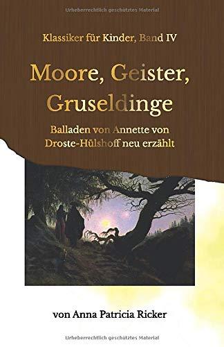 Moore, Geister, Gruseldinge: Balladen von Annette von Droste-Hülshoff neu erzählt (Klassiker für Kinder) (German Edition)