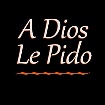 A Dios Le Pido (Un Segundo Más de Vida para Darte)