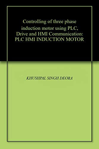 Controlling of three phase induction motor using PLC, Drive and...