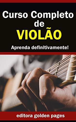 Curso Completo de Violão: Aprenda Definitivamente partindo do zero! (Portuguese Edition)