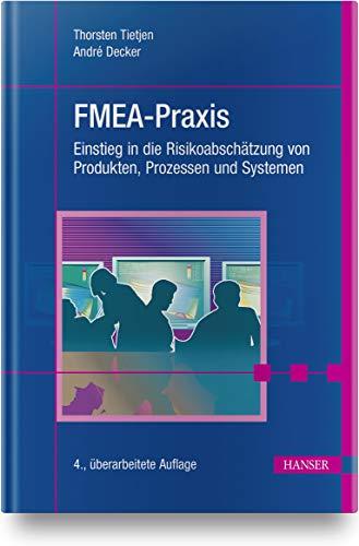 FMEA-Praxis: Einstieg in die Risikoabschätzung von Produkten, Prozessen und Systemen