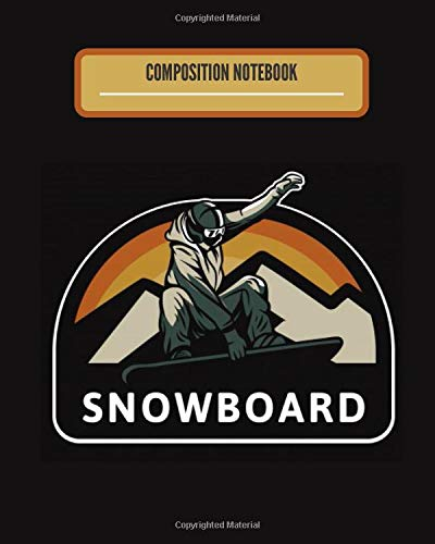 Snowboarding Composition Notebook: Back to School 2020 Snowboarding Composition Notebook - sorry cant snowboarding bye snowboard notebook - Eat. Sleep. Snowboarding. Repeat.