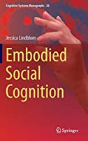 Embodied Social Cognition (Cognitive Systems Monographs (26))