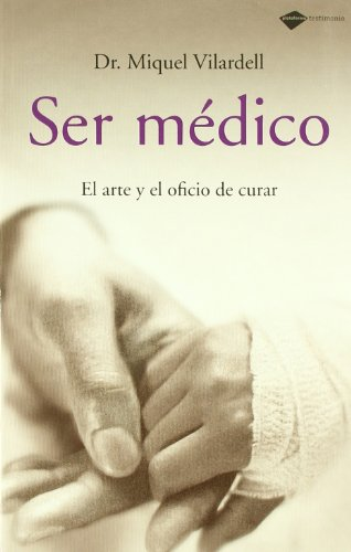 Ser Medico: El Arte y el Oficio de Curar (Testimonio)