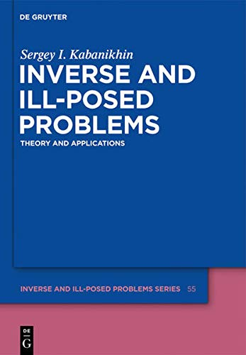 Inverse and Ill-posed Problems: Theory and Applications (Inverse and Ill-Posed Problems Series, 55, Band 55)