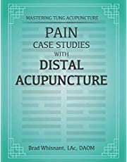 Pain Case Studies With Distal Acupuncture: Emphasis Master Tung and Dr. Tan Concepts