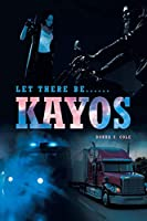 Let there be......: Kayos....