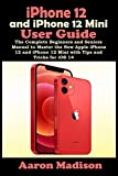 iPhone 12 and iPhone 12 Mini User Guide: The Complete Beginners and Seniors Manual to Master the New Apple iPhone 12 and iPhone 12 Mini with Tips and Tricks for iOS 14