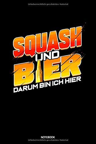Squash und Bier Darum Bin Ich Hier Notebook: Liniertes Notizbuch A5 - Squash Bier Sport Ballsport Notizbuch I Geschenk für Squashspieler
