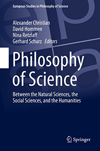 Philosophy of Science: Between the Natural Sciences, the Social Sciences, and the Humanities (European Studies in Philosophy of Science Book 9)