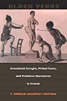 Black Venus: Sexualized Savages, Primal Fears, and Primitive Narratives in French
