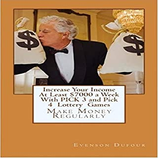 Increase Your Income at Least $7000 a Week with Pick 3 and Pick 4 Lottery Games audiobook cover art