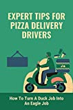 Expert Tips For Pizza Delivery Drivers: How To Turn A Duck Job Into An Eagle Job: Top-Rated Delivery Person (English Edition)