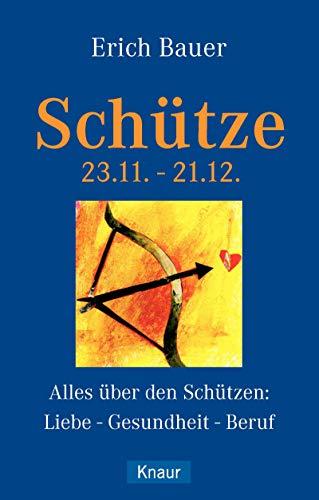 Schütze 23.11.-21.12.: Alles über den Schützen: Liebe - Gesundheit - Beruf