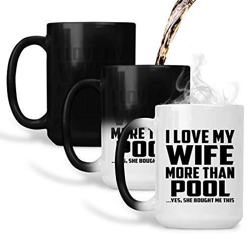 I Love My Wife More Than Pool - 15 Oz Color Changing Mug Farbwechsel-Becher 443ml Thermosensitiv Tasse - Geschenk zum Geburtstag Jahrestag Muttertag Vatertag