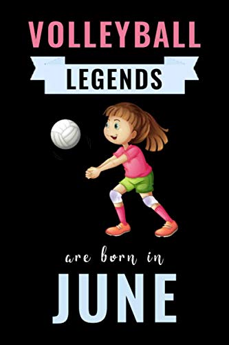 Volleyball Legends Are Born In June: Unique Volleyball Birthday Gift For Boys, Girls, Players   Lined Notebook / Journal For Volleyball Lovers & Fans   110 Pages ( Volleyball Birthday Gifts )