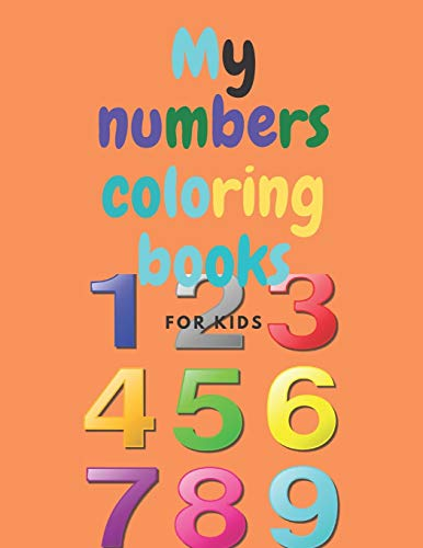 My numbers coloring books: for kids, coloring books for Preschoolers& Kids ages 2, 3, 4, 5,A Fun Book to Practice Writing,Pen Control,Kids coloring activity books